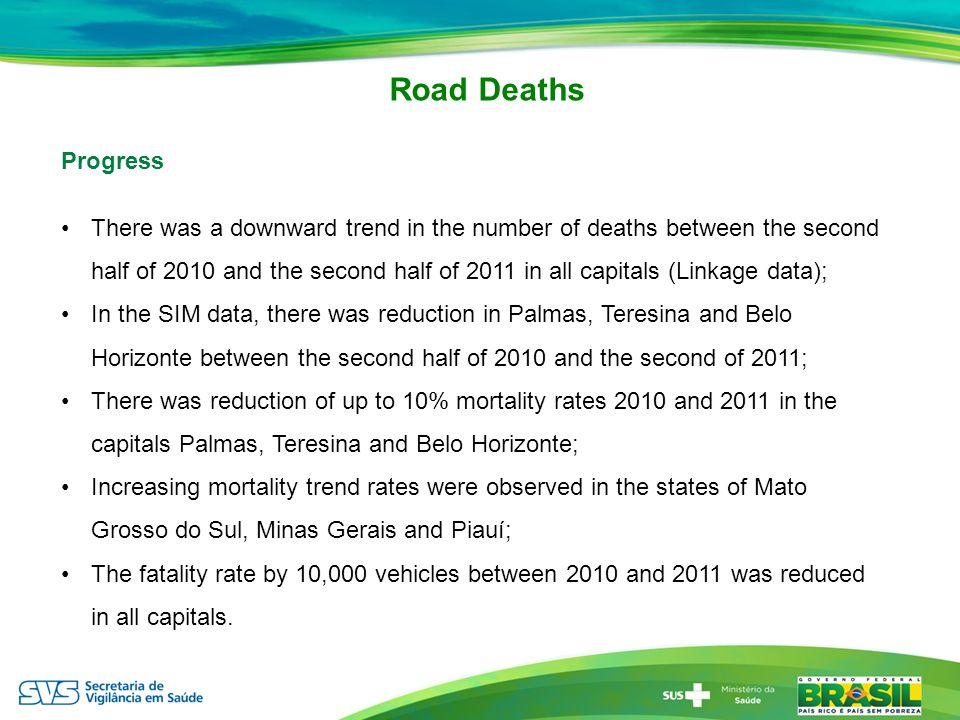 Road Deaths Progress There was a downward trend in the number of deaths between the second half of 2010 and the second half of 2011 in all capitals (L