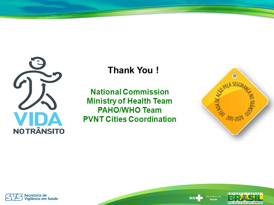 Thank You ! National Commission Ministry of Health Team PAHO/WHO Team PVNT Cities Coordination