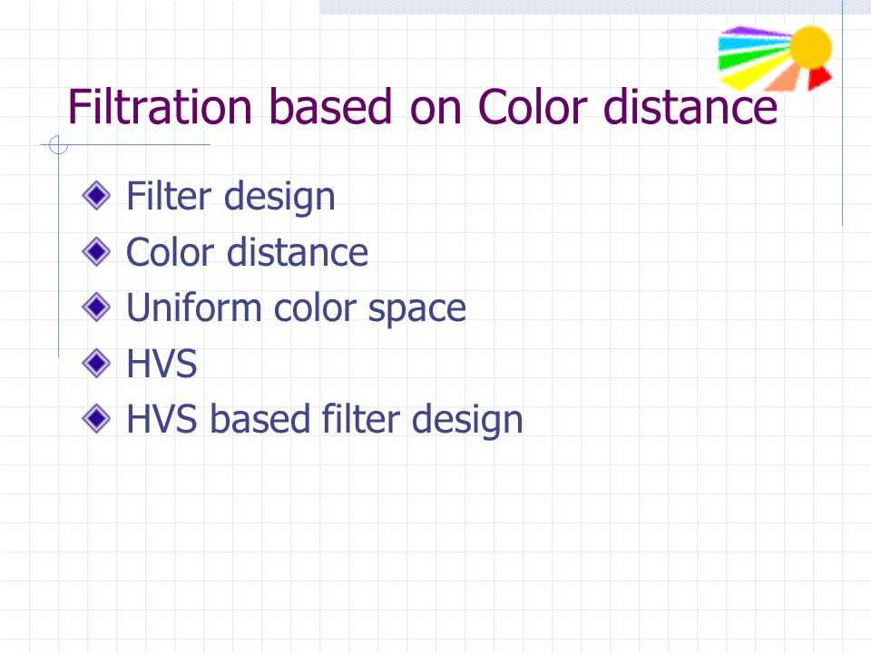 Filter design Median filter: Neighborhood values are: 115, 119, 120, 123, 124, 125, 126, 127, 150 Median value is: 124