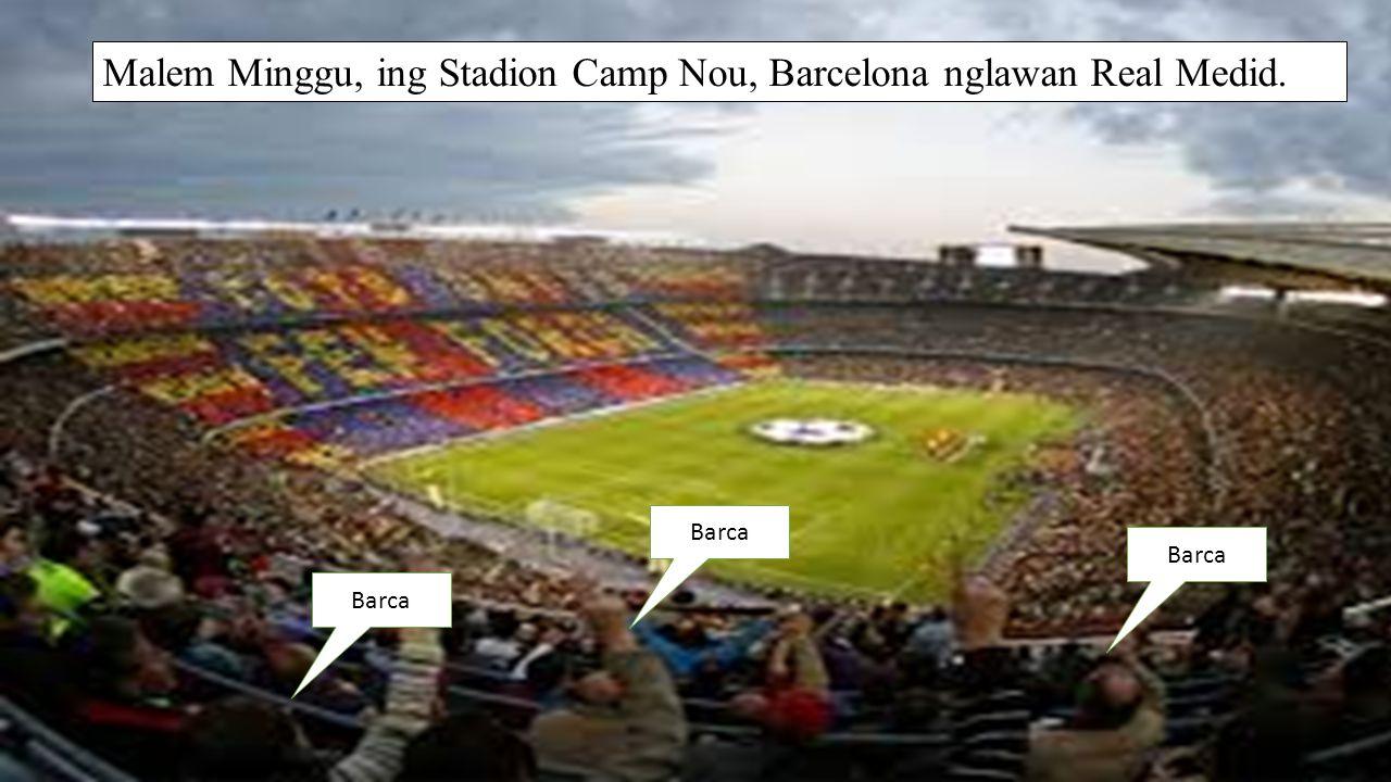 Malem Minggu, ing Stadion Camp Nou, Barcelona nglawan Real Medid. Barca