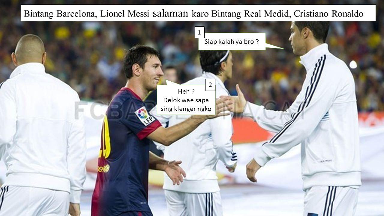 Bintang Barcelona, Lionel Messi salaman karo Bintang Real Medid, Cristiano Ronaldo Siap kalah ya bro .