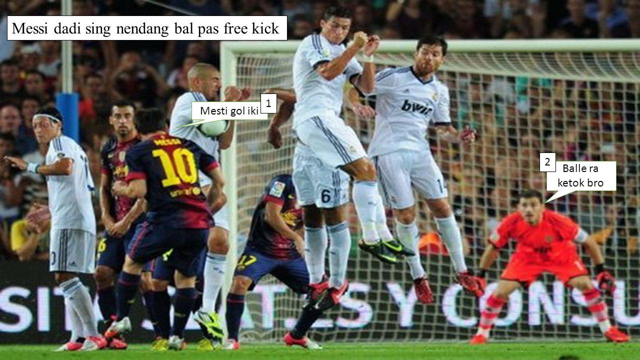 Messi dadi sing nendang bal pas free kick Mesti gol iki Balle ra ketok bro 1 2