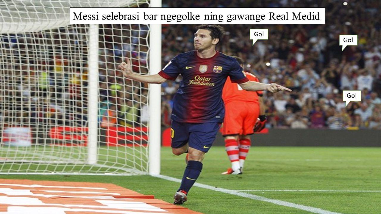Messi selebrasi bar ngegolke ning gawange Real Medid Gol