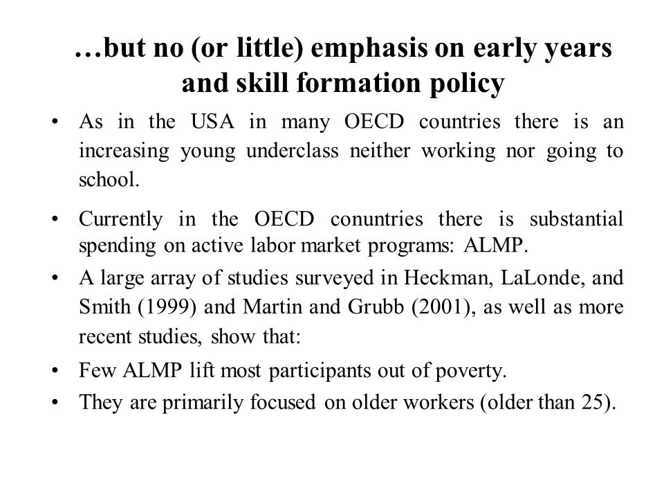 …but no (or little) emphasis on early years and skill formation policy As in the USA in many OECD countries there is an increasing young underclass ne