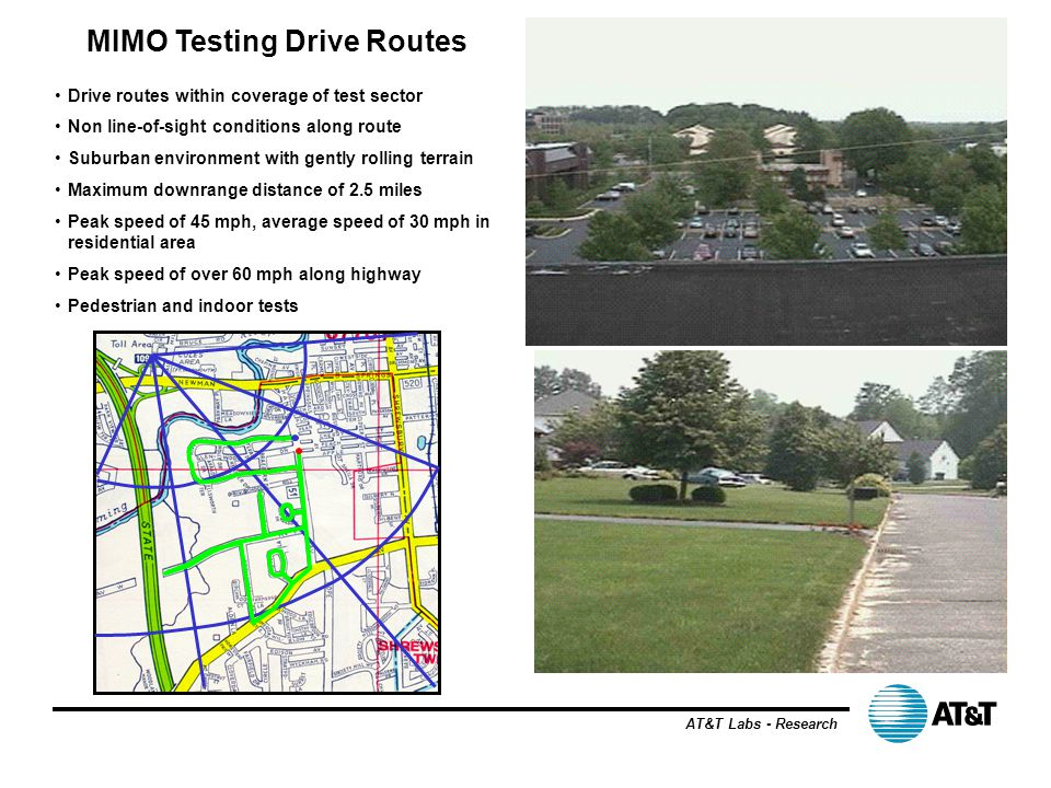 AT&T Labs - Research MIMO Testing Drive Routes Drive routes within coverage of test sector Non line-of-sight conditions along route Suburban environme