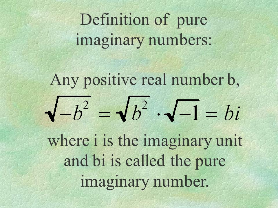 Definition of pure imaginary numbers: Any positive real number b, where i is the imaginary unit and bi is called the pure imaginary number.
