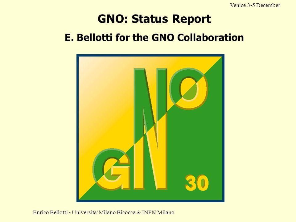 Enrico Bellotti - Universita' Milano Bicocca & INFN Milano Venice 3-5 December GNO: Status Report E. Bellotti for the GNO Collaboration