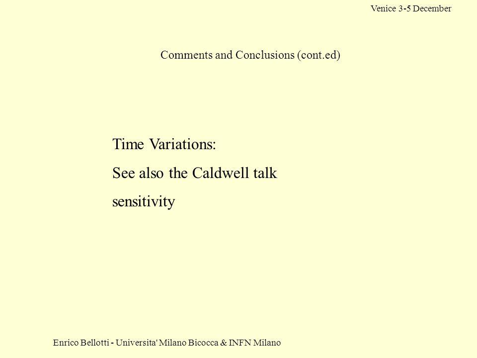 Enrico Bellotti - Universita Milano Bicocca & INFN Milano Venice 3-5 December Comments and Conclusions (cont.ed) Time Variations: See also the Caldwell talk sensitivity
