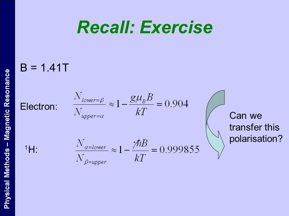 Recall: Exercise B = 1.41T 1 H: Electron: Can we transfer this polarisation.