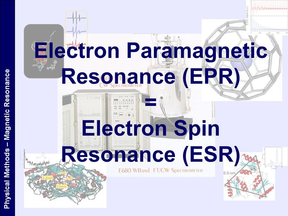 Electron Paramagnetic Resonance (EPR) = Electron Spin Resonance (ESR) Physical Methods – Magnetic Resonance