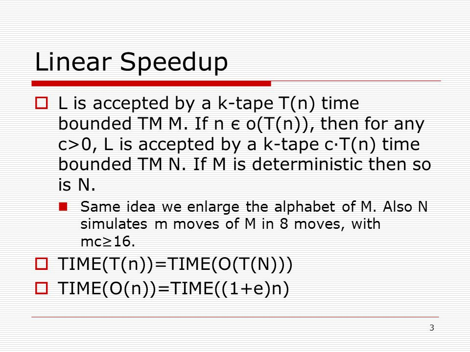 3 Linear Speedup  L is accepted by a k-tape T(n) time bounded TM M.