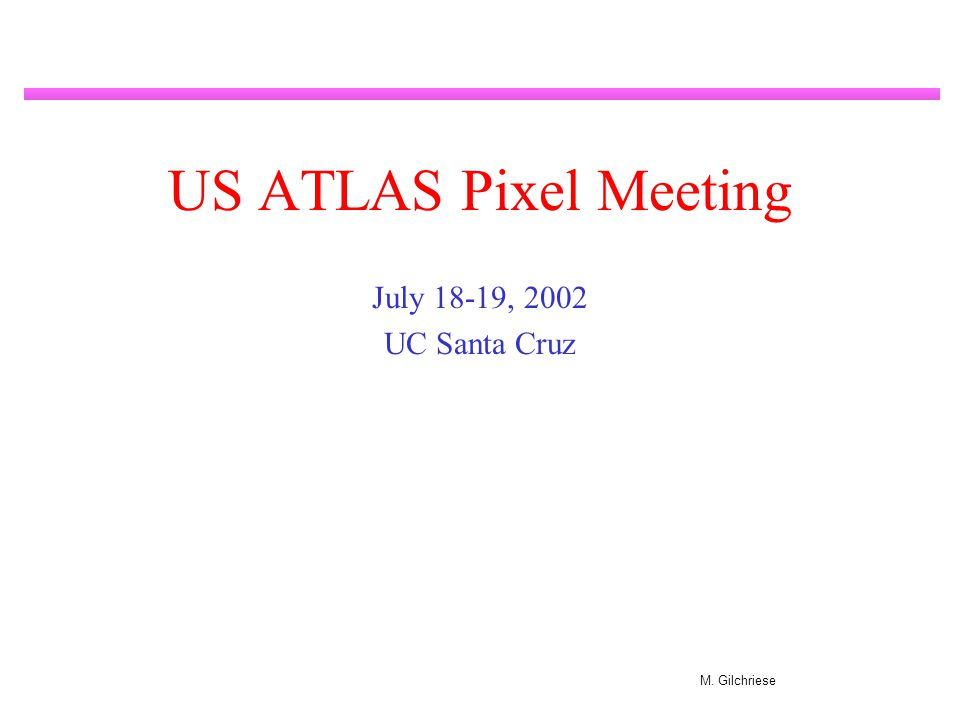 M. Gilchriese US ATLAS Pixel Meeting July 18-19, 2002 UC Santa Cruz