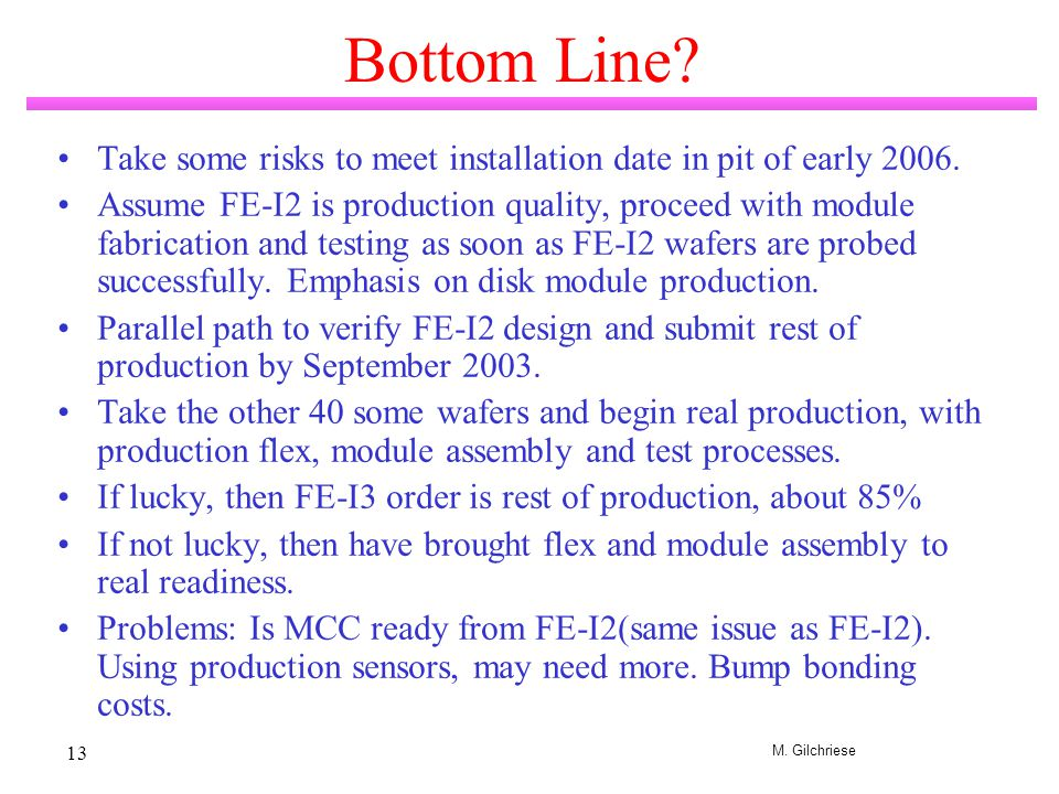 M. Gilchriese 13 Bottom Line. Take some risks to meet installation date in pit of early