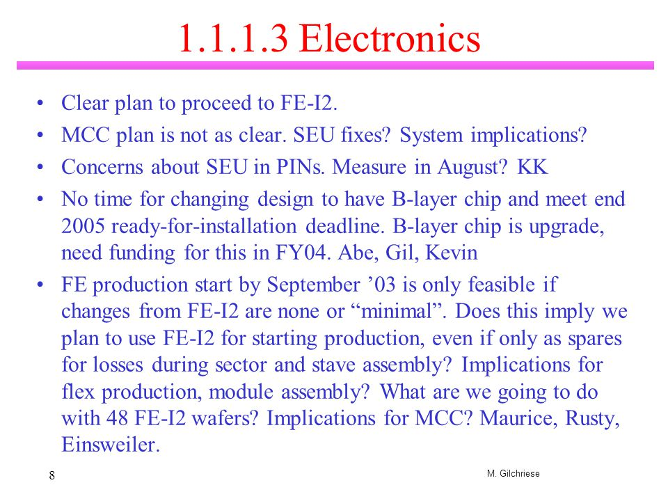 M. Gilchriese 8 1.1.1.3 Electronics Clear plan to proceed to FE-I2.