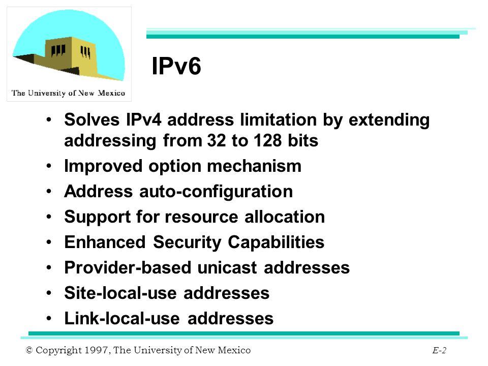 © Copyright 1997, The University of New Mexico E-3 IPv6