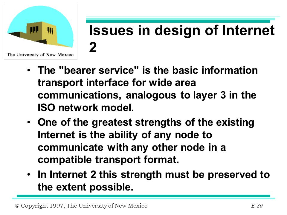 © Copyright 1997, The University of New Mexico E-80 Issues in design of Internet 2 The