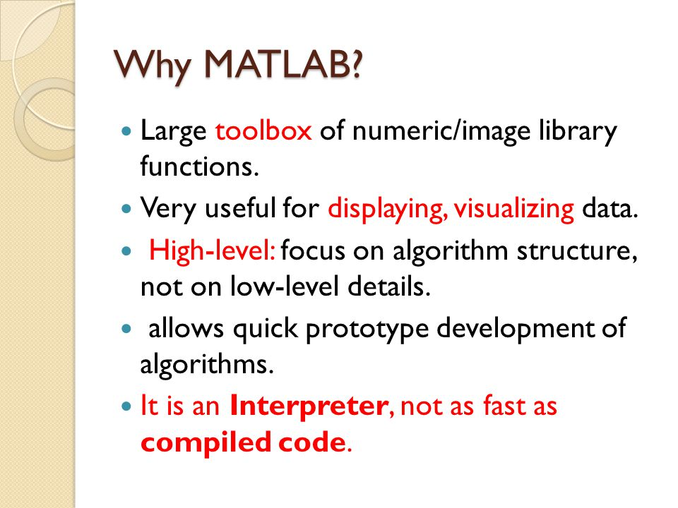 Why MATLAB. Large toolbox of numeric/image library functions.