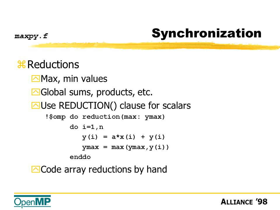 A LLIANCE '98 Synchronization zReductions yMax, min values yGlobal sums, products, etc.