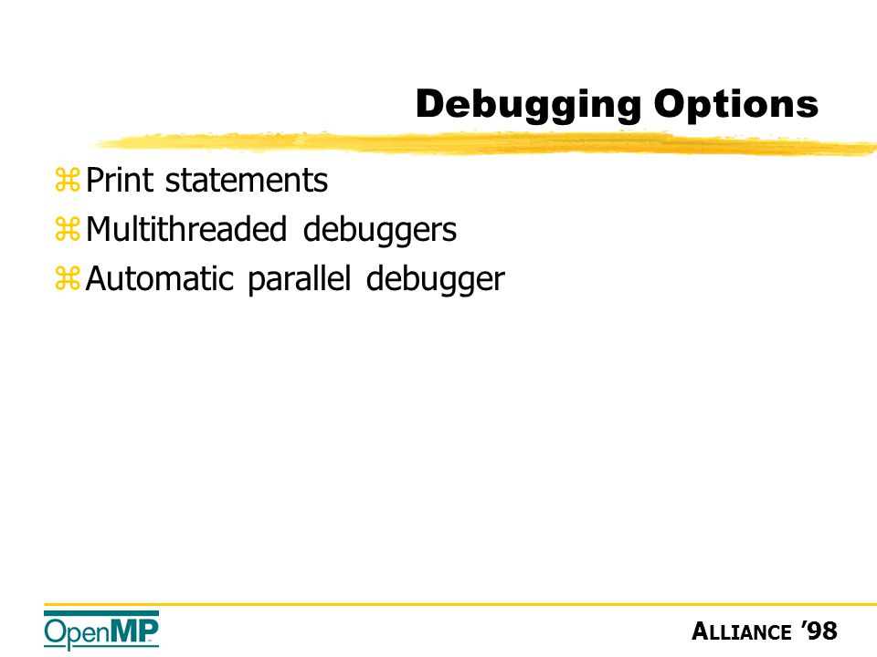 A LLIANCE '98 Debugging Options zPrint statements zMultithreaded debuggers zAutomatic parallel debugger