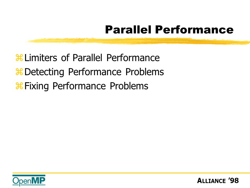 A LLIANCE '98 Parallel Performance zLimiters of Parallel Performance zDetecting Performance Problems zFixing Performance Problems