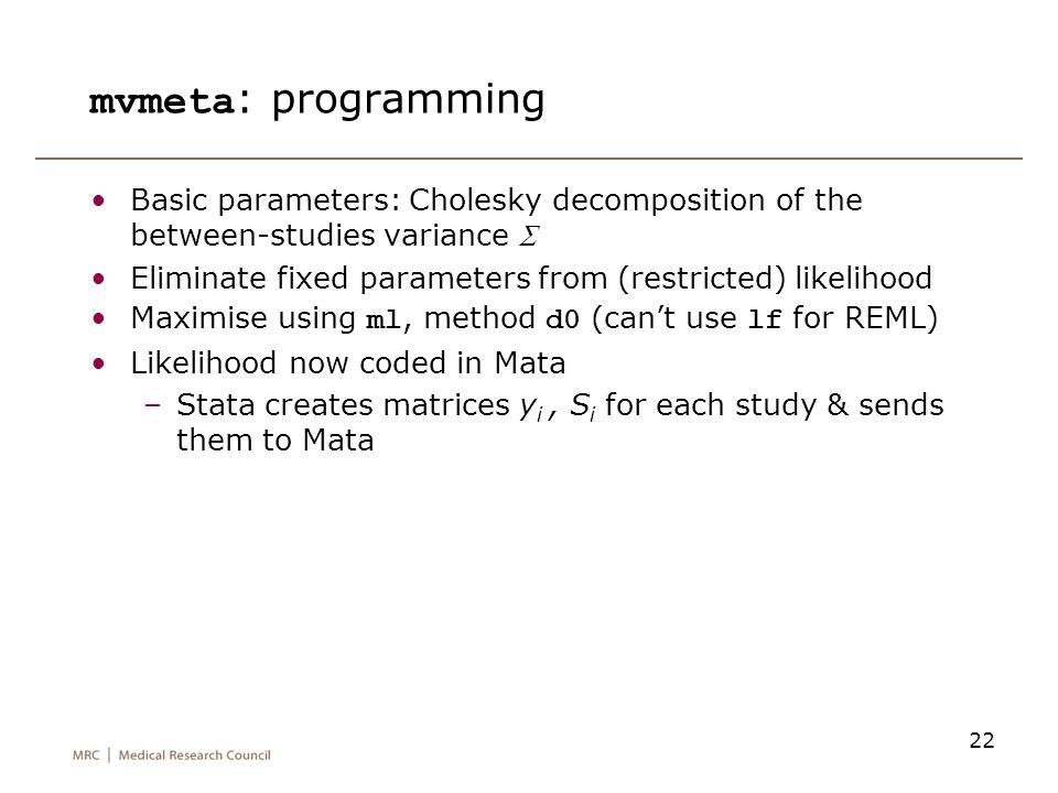 22 mvmeta : programming Basic parameters: Cholesky decomposition of the between-studies variance  Eliminate fixed parameters from (restricted) likeli