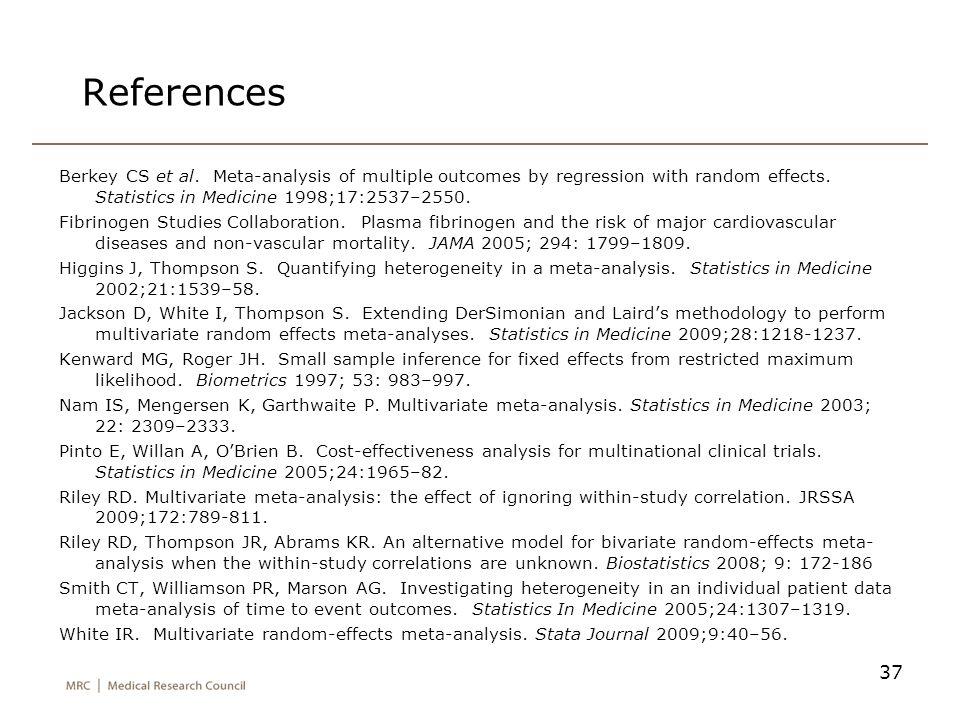 37 References Berkey CS et al. Meta-analysis of multiple outcomes by regression with random effects. Statistics in Medicine 1998;17:2537–2550. Fibrino