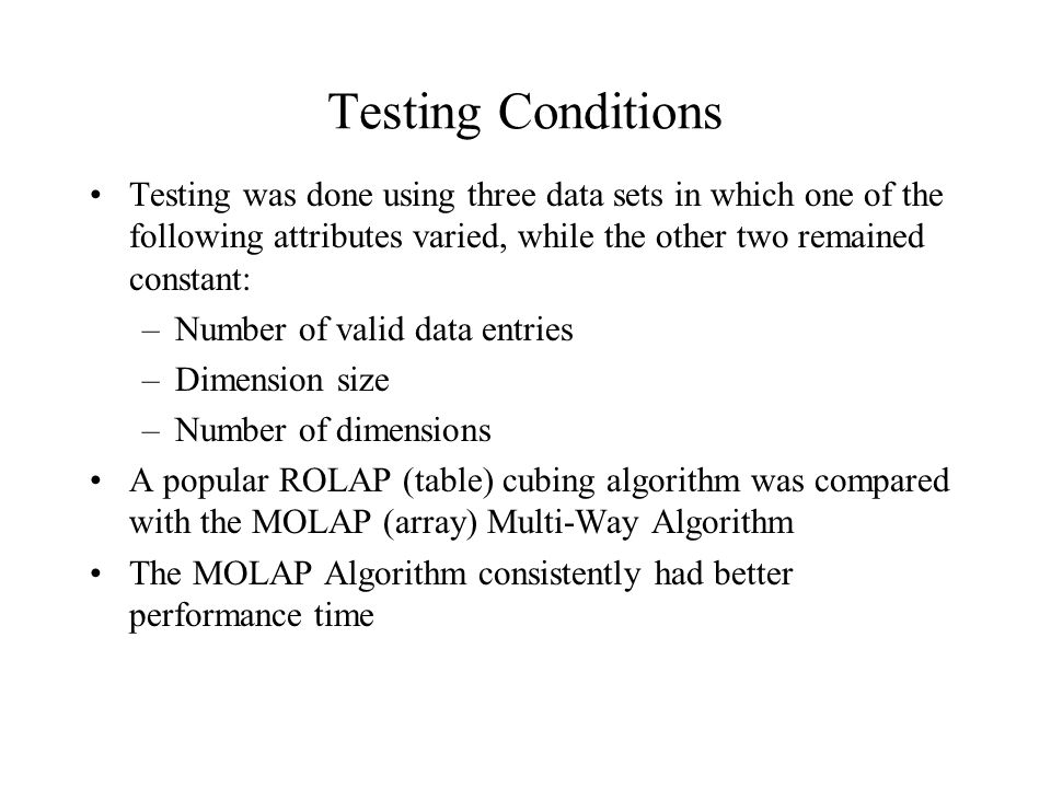 Testing Conditions Testing was done using three data sets in which one of the following attributes varied, while the other two remained constant: –Num