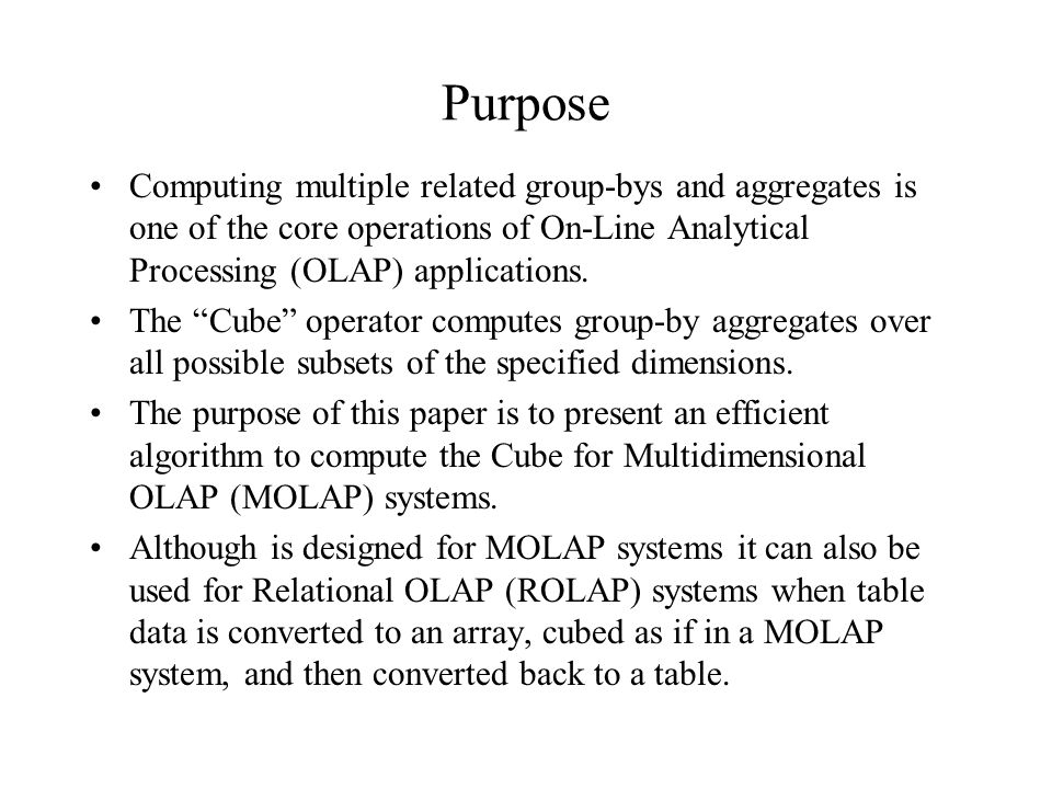 Purpose Computing multiple related group-bys and aggregates is one of the core operations of On-Line Analytical Processing (OLAP) applications.