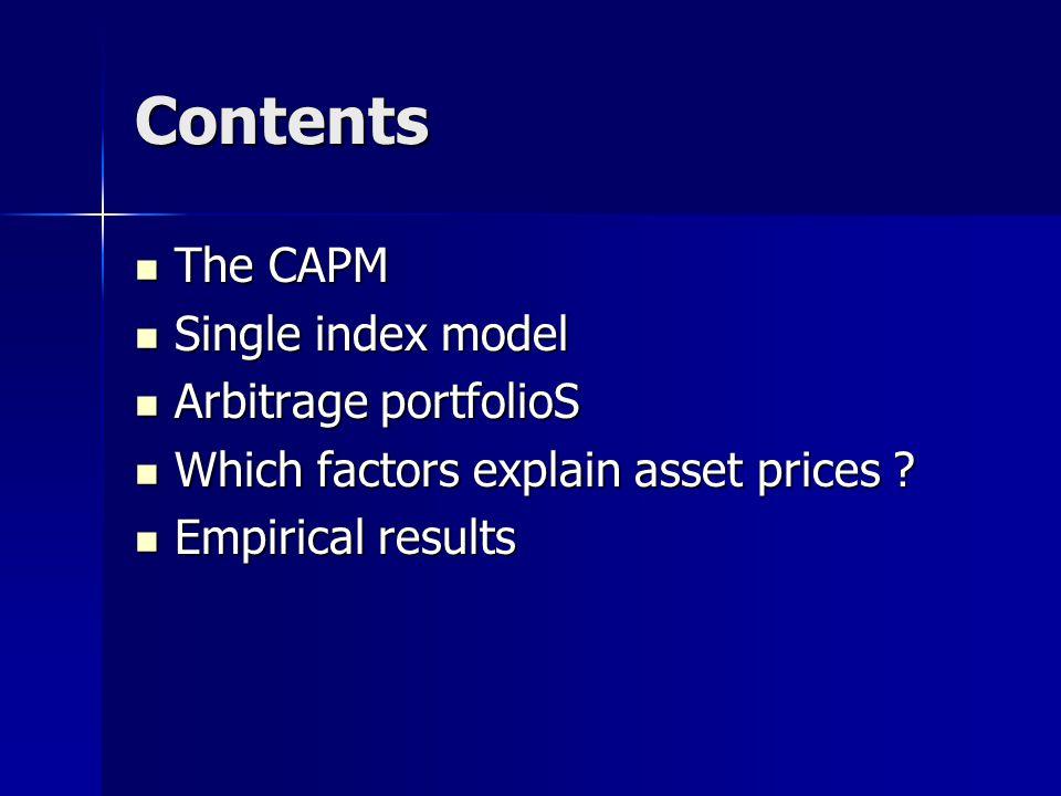 Contents The CAPM The CAPM Single index model Single index model Arbitrage portfolioS Arbitrage portfolioS Which factors explain asset prices .