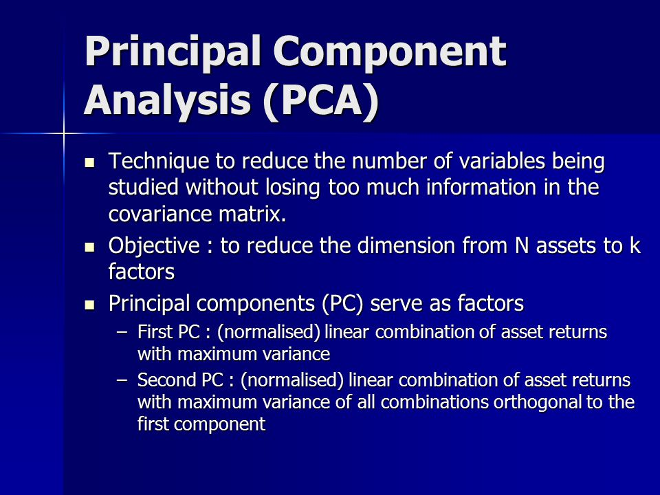 Principal Component Analysis (PCA) Technique to reduce the number of variables being studied without losing too much information in the covariance matrix.