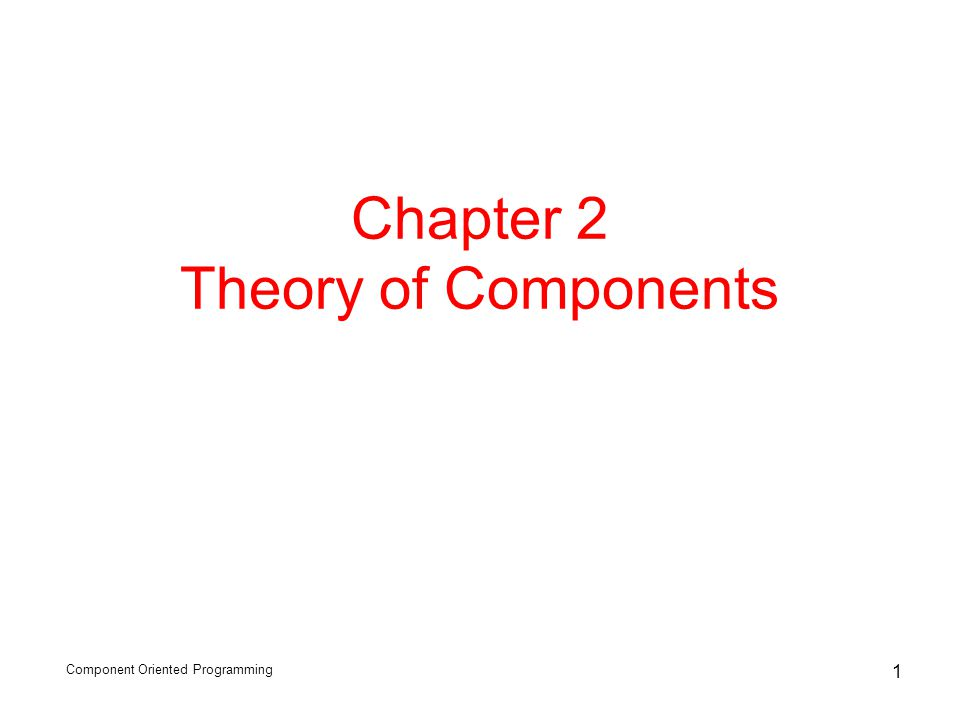 Component Oriented Programming 1 Chapter 2 Theory of Components