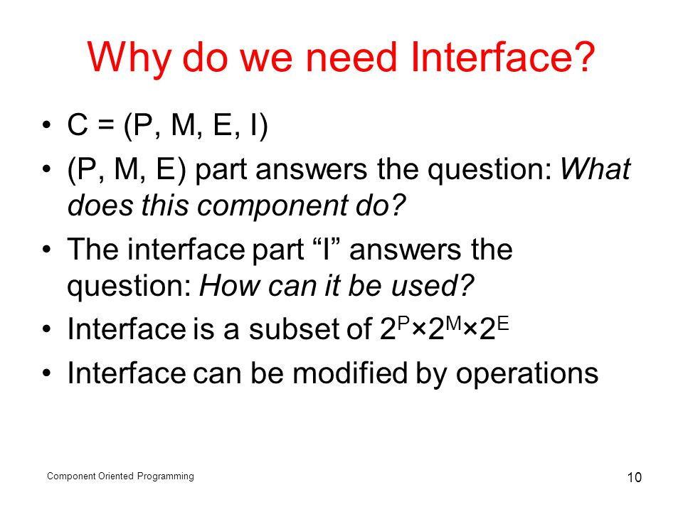 Component Oriented Programming 10 Why do we need Interface.