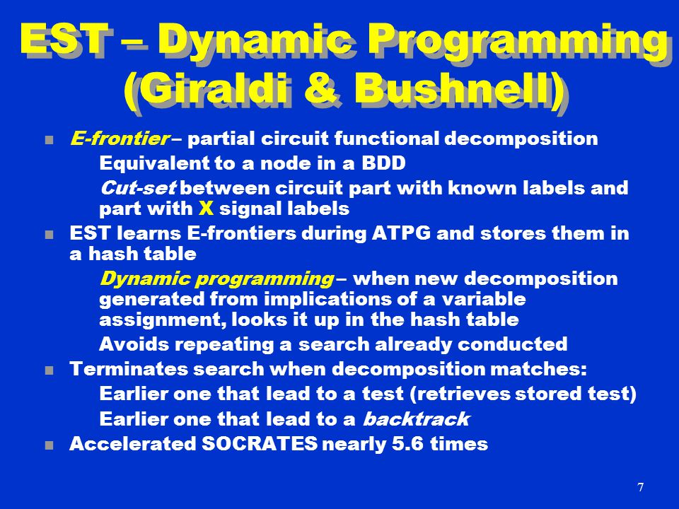 EST – Dynamic Programming (Giraldi & Bushnell) n E-frontier – partial circuit functional decomposition Equivalent to a node in a BDD Cut-set between c