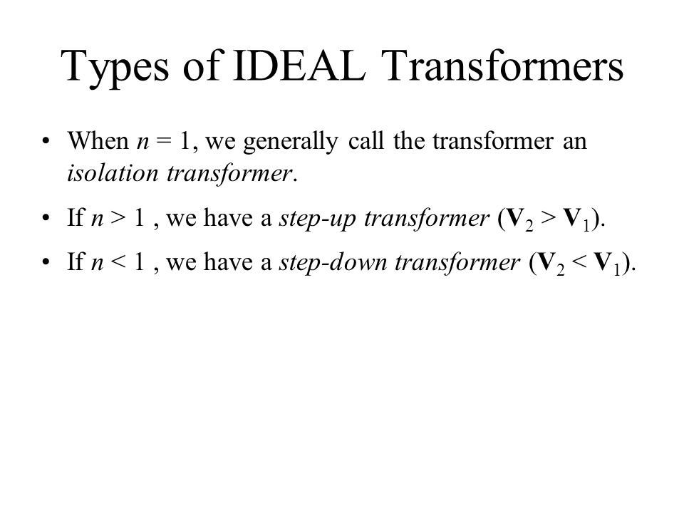 Types of IDEAL Transformers When n = 1, we generally call the transformer an isolation transformer.