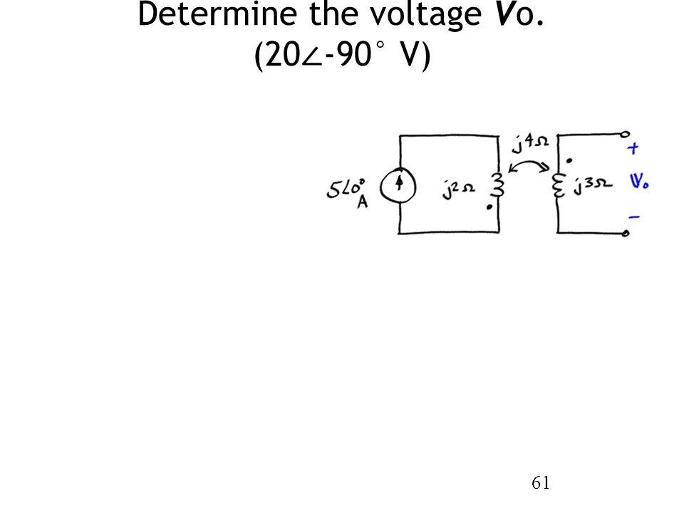 Determine the voltage Vo. (20 ∠ -90° V) 61