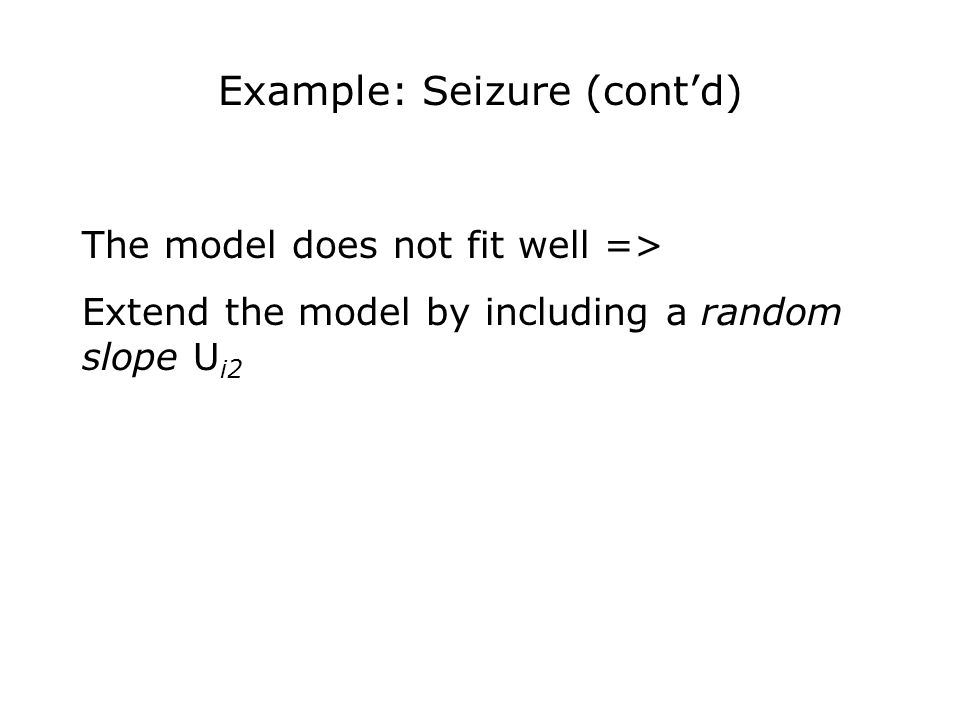 The model does not fit well => Extend the model by including a random slope U i2