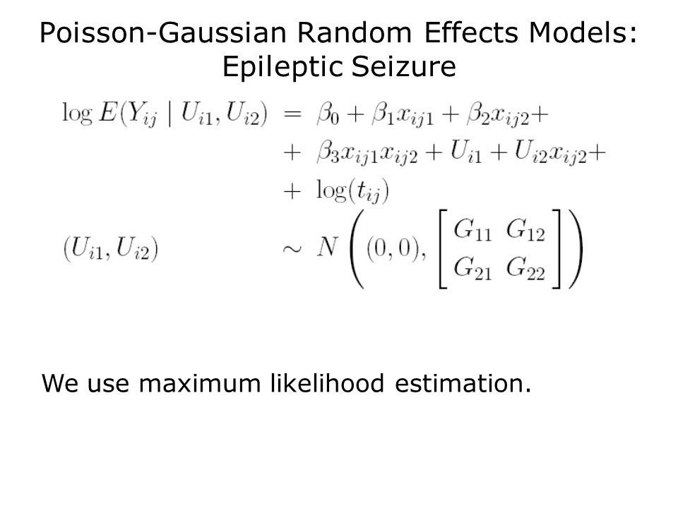 Poisson-Gaussian Random Effects Models: Epileptic Seizure We use maximum likelihood estimation.