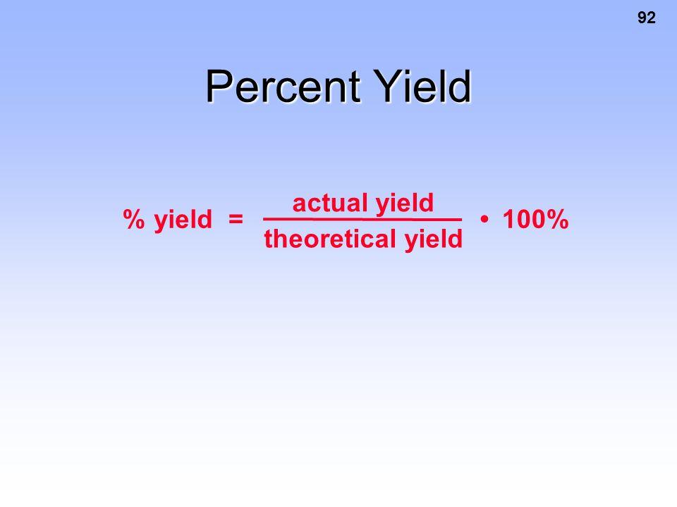92 Percent Yield % yield= actual yield theoretical yield 100%
