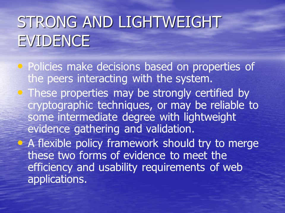 STRONG AND LIGHTWEIGHT EVIDENCE Policies make decisions based on properties of the peers interacting with the system. These properties may be strongly