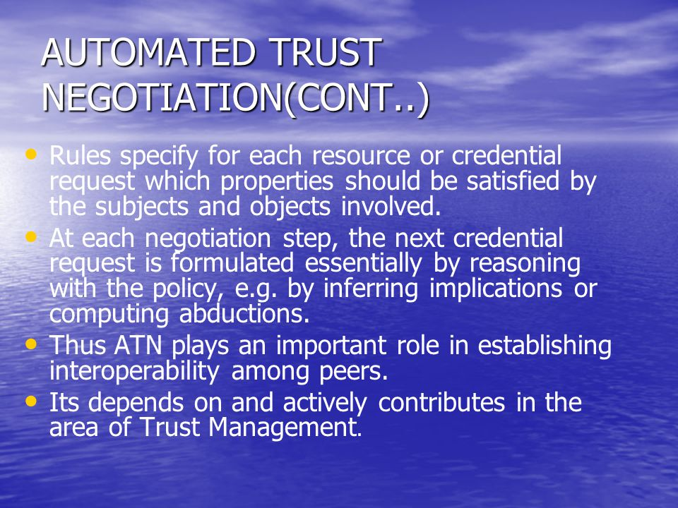 AUTOMATED TRUST NEGOTIATION(CONT..) Rules specify for each resource or credential request which properties should be satisfied by the subjects and obj