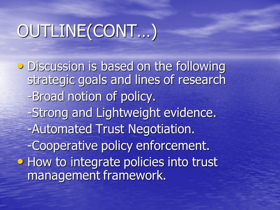 APPROACHES TO TRUST MANGEMENT (CONT…) Access decisions are based on these mechanism with well defined semantics.