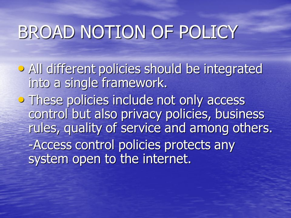 BROAD NOTION OF POLICY All different policies should be integrated into a single framework. All different policies should be integrated into a single