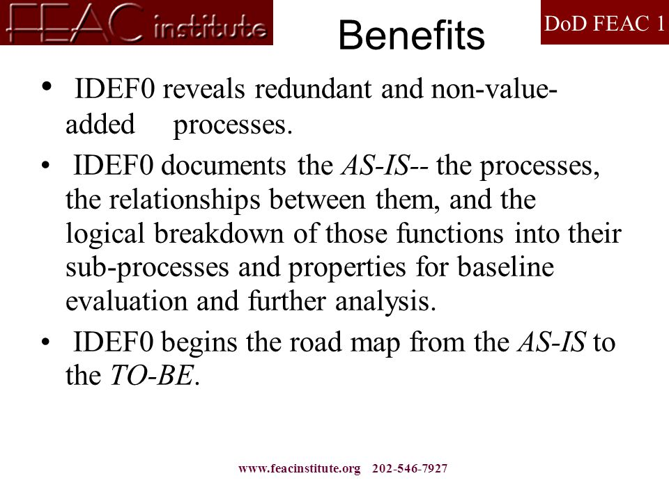 DoD FEAC 1 www.feacinstitute.org 202-546-7927 Benefits IDEF0 reveals redundant and non-value- added processes.