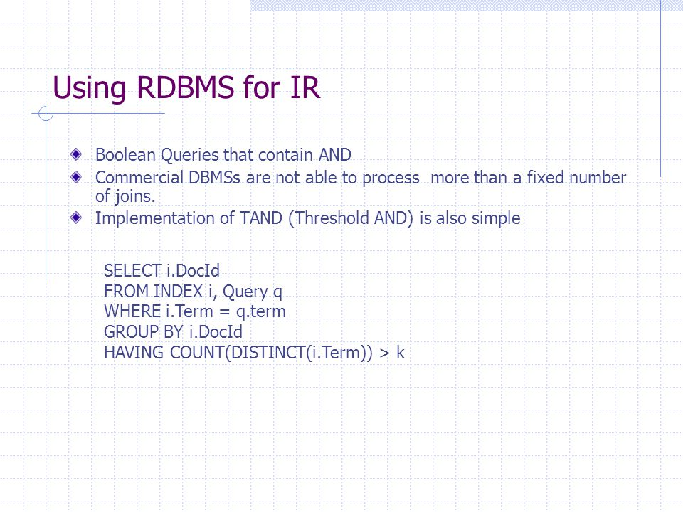 Using RDBMS for IR Boolean Queries that contain AND Commercial DBMSs are not able to process more than a fixed number of joins.