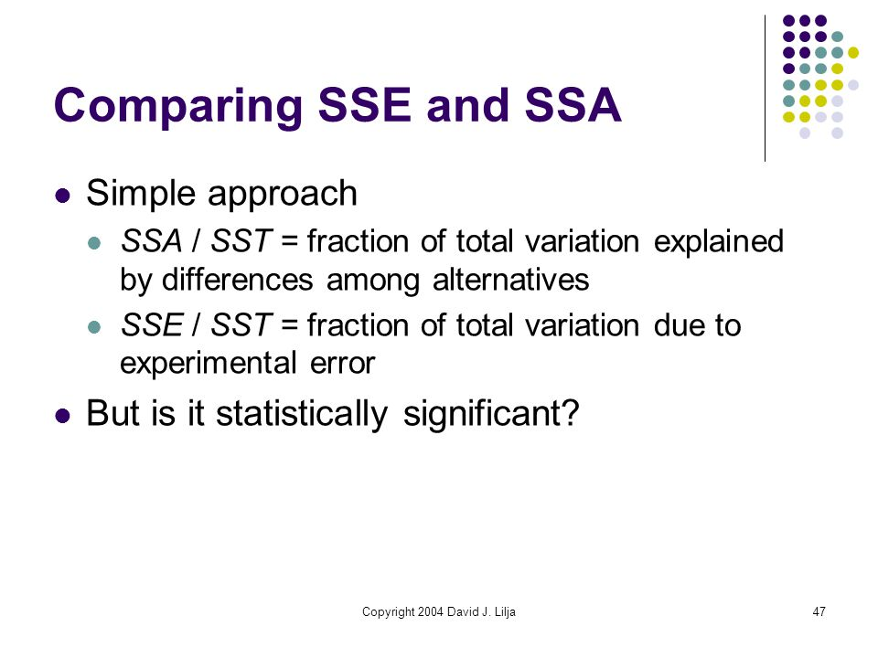 Copyright 2004 David J. Lilja47 Comparing SSE and SSA Simple approach SSA / SST = fraction of total variation explained by differences among alternati