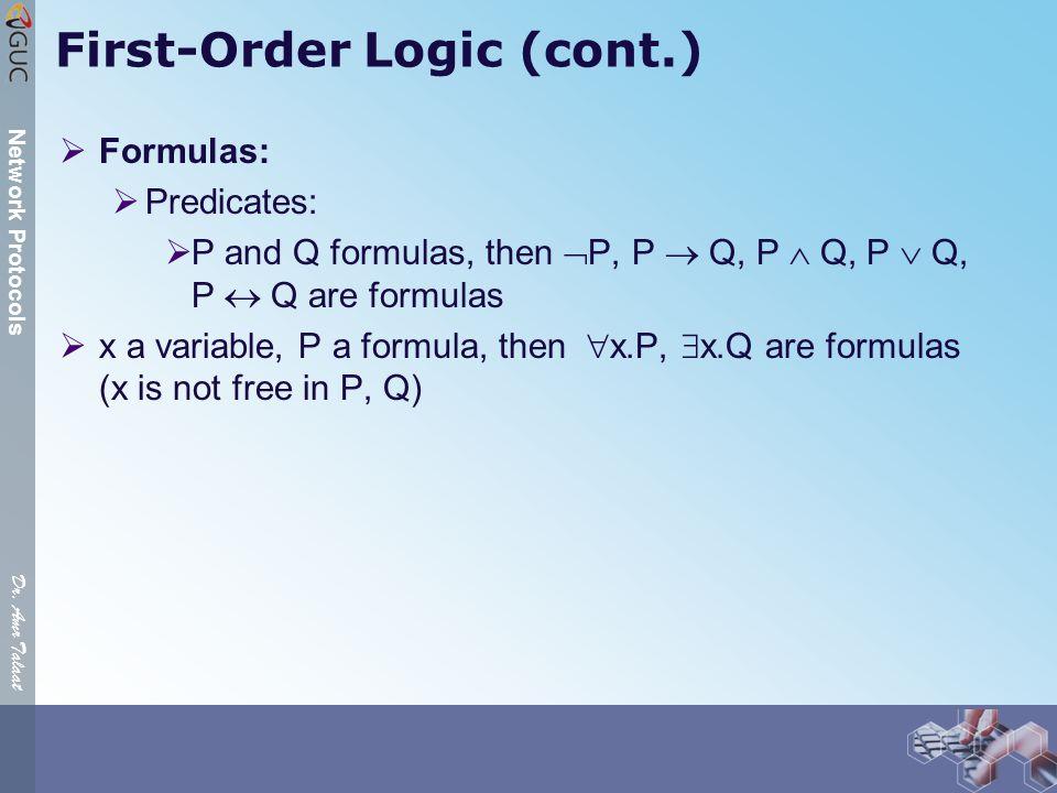 Dr. Amr Talaat Network Protocols First-Order Logic (cont.)  Formulas:  Predicates:  P and Q formulas, then  P, P  Q, P  Q, P  Q, P  Q are form