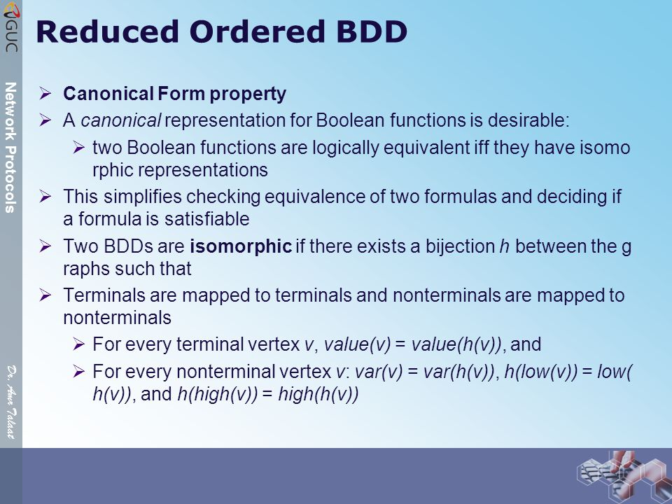 Dr. Amr Talaat Network Protocols Reduced Ordered BDD  Canonical Form property  A canonical representation for Boolean functions is desirable:  two