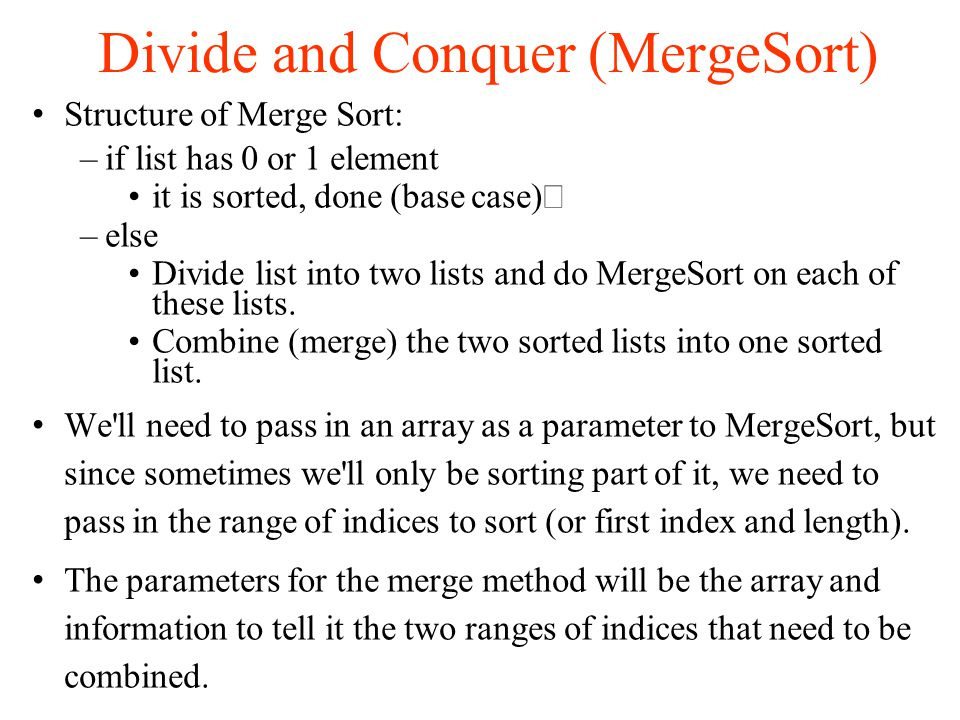 Divide and Conquer (MergeSort)‏ Can anyone think of a good way to merge two sorted parts of an array?