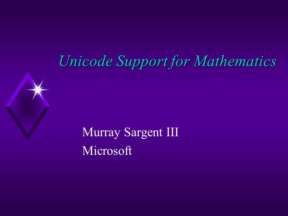 Unicode Support for Mathematics Murray Sargent III Microsoft