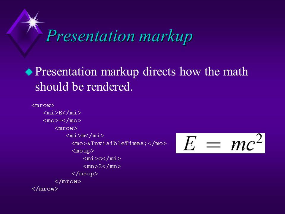 Presentation markup E = m  c 2 u Presentation markup directs how the math should be rendered.